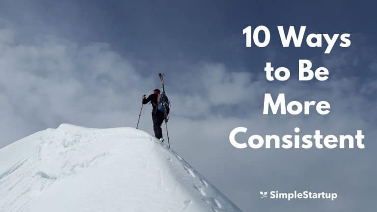 How to Be Consistent: 10 Simple Hacks for Getting Things Done